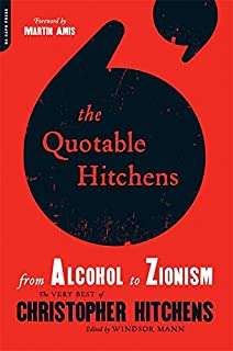 The Quotable Hitchens: From Alcohol to Zionism--The Very Best of Christopher Hitchens