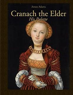 Cranach the Elder: His Palette