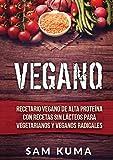 Vegano: Recetario Vegano de Alta Proteína Con Recetas Sin Lácteos Para Vegetarianos y Veganos Radicales