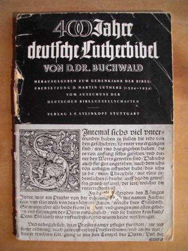400 Jahre deutsche Lutherbibel von D.Dr. Buchwald. Herausgegeben zum Gedenkjahr der Bibelübersetzung D. Martin Luthers (1534-1934) vom Ausschuss der Deutschen Bibelgesellschaften.