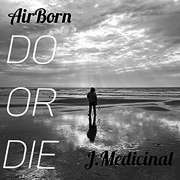 Do or Die (feat. J.Medicinal)