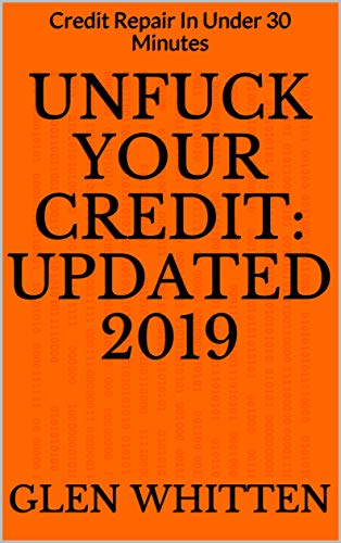 Unfuck Your Credit Updated 2019: Credit Repair In Under 30 Minutes plus 12 Credit Repair Letters That Work (English Edition)
