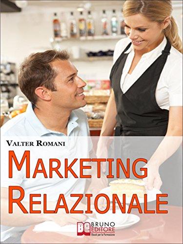 Marketing Relazionale. Comprendere, Gestire, Fidelizzare i Tuoi Clienti. (Ebook Italiano - Anteprima Gratis): Comprendere, Gestire, Fidelizzare i Tuoi Clienti