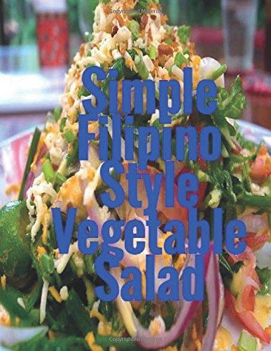 Simple Filipino Style Vegetable Salad (Filipino Food Cookbook) (Volume 2)
