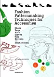 Fashion Patternmaking Techniques for Accessories: Shoes, Bags, Hats, Gloves, Ties, Buttons, and Dog Clothing