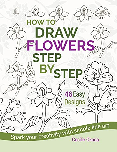 How to Draw Flowers Step by Step. 46 Easy Designs.: Spark your creativity with simple line art. (English Edition)