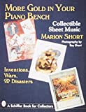 More Gold in Your Piano Bench: Collectible Sheet Music--Inventions, Wars, & Disasters (Schiffer Book for Collectors)
