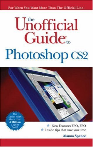 The Unofficial Guide to Photoshop CS 2 by Alanna Spence (2006-04-04)