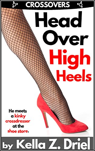 Head Over High Heels: He meets a kinky crossdresser in a shoe store. (English Edition)