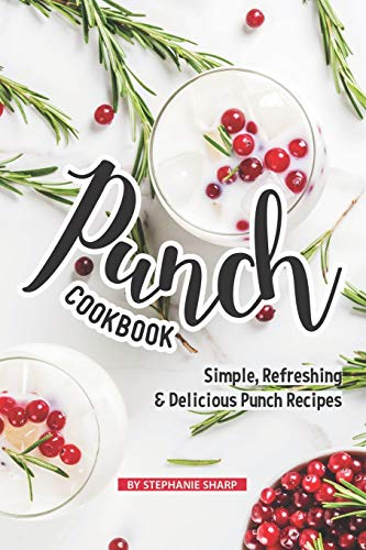 Punch Cookbook: Simple, Refreshing & Delicious Punch Recipes