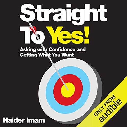 Straight to Yes!     Asking with Confidence and Getting What You Want              By:                                                                                                                                 Haider Imam                               Narrated by:                                                                                                                                 Steven Kynman                      Length: 5 hrs and 35 mins     3 ratings     Overall 4.0