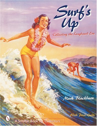 Blackburn, M: Surf's Up: Collecting the Longboard Era (A Schiffer Book for Collectors)