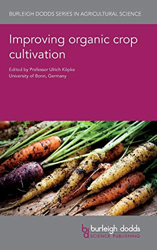 Improving Organic Crop Cultivation (Burleigh Dodds Series in Agricultural Science, Band 47)