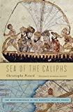 Picard, C: Sea of the Caliphs: The Mediterranean in the Medieval Islamic World - Christophe Picard