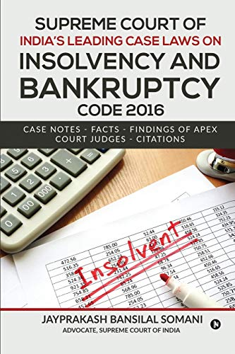 Compare Textbook Prices for Supreme Court of India's Leading Case Laws on Insolvency & Bankruptcy Code 2016: Case Notes – Facts - Findings of Apex Court Judges - Citations  ISBN 9781636335087 by Jayprakash Bansilal Somani