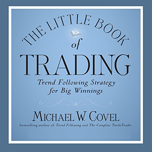 The Little Book of Trading     Trend Following Strategy for Big Winnings              By:                                                                                                                                 Michael Covel                               Narrated by:                                                                                                                                 Sean Pratt                      Length: 4 hrs and 38 mins     10 ratings     Overall 4.1