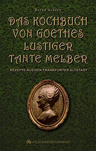 Das Kochbuch von Goethes lustiger Tante Melber: Rezepte aus der Frankfurter Altstadt