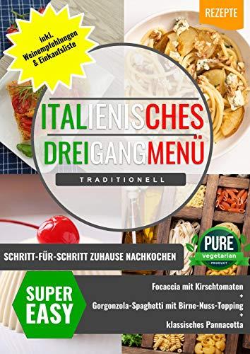 ITALIENISCHES DREIGANGMENÜ Schritt für Schritt zuhause nachkochen: + traditionell + vegetarisch + super leicht nachzumachen! Rezepte für Anfänger! (ITALIENISCHESDREIGANGMENÜ 6)