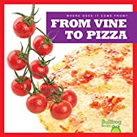 From Vine to Pizza (Where Does It Come From?)