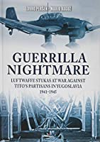 Guerrilla Nightmare: Luftwaffe Stukas at War Against Tito's Partisans in Yugoslavia 1941-1945 (Hard Cover)