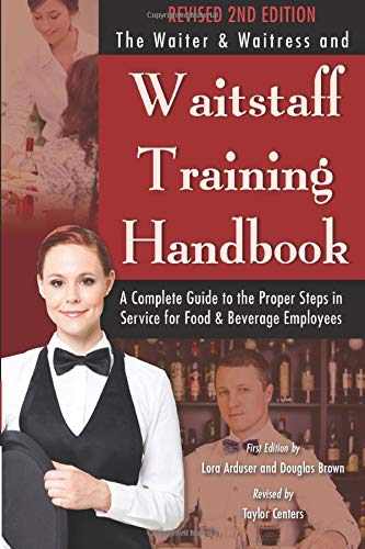 Waiter & Waitress Wait Staff Training Handbook A Complete Guide to The Proper Steps in Service Revised 2nd Edition: A Complete Guide to the Proper Steps in Service