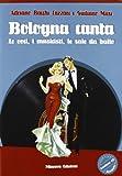 Bologna canta. Le voci, i musicisti, le sale da ballo. Con CD Audio. Con CD-ROM...