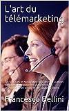 L'art du télémarketing: Techniques et stratégies de communication téléphonique         pour les activités de promotion, de vente et de support client
