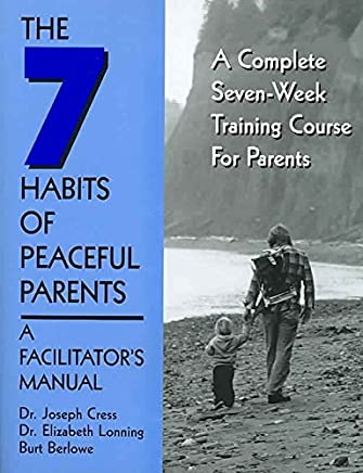 [(The Seven Habits of Peaceful Parents : A Leaders Manual)] [By (author) Joseph Cress ] published on (October, 2000)