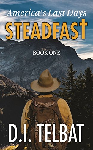 Download STEADFAST Book One: America's Last Days (The Steadfast Series 1) (English Edition) B0725BYT3S