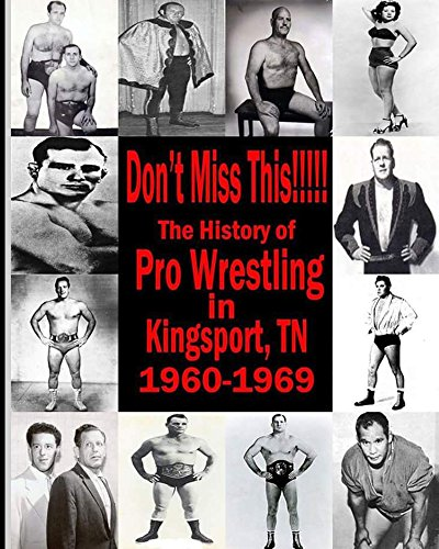 Don't Miss This: The History of Pro Wrestling in Kingsport, TN 1960-69 (English Edition)
