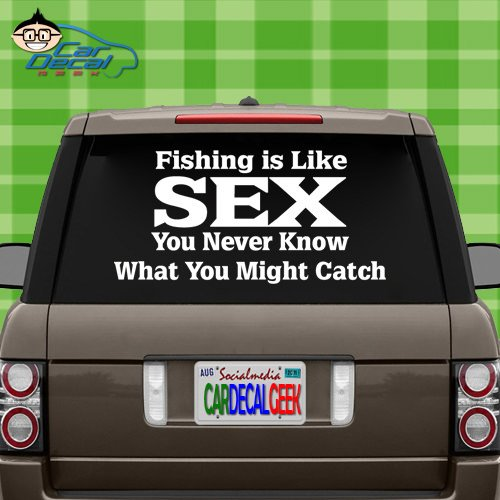 Fishing is Like Sex You Never Know What You're Going to Catch Funny Vinyl Decal Sticker for Car Truck Window Laptop Wall Cooler | Die-Cut/No Background | Multiple Sizes and Colors, 14-Inch, White