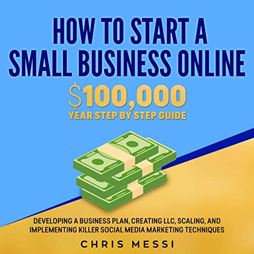 How to Start a Small Business Online: $100,000 a Year Step by Step Guide Titelbild