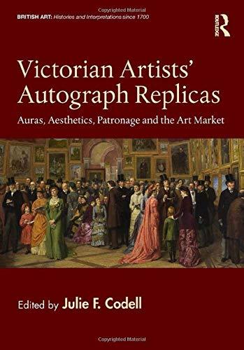 Victorian Artists' Autograph Replicas: Auras, Aesthetics, Patronage and the Art Market (British Art: Histories and Interpretations since 1700)