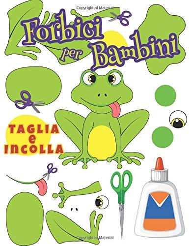 Forbici per Bambini: Libro di attività taglia e incolla 3-6 anni, Lavoretti creativi per bambini.