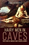 Hairy Men in Caves: True Stories of America's Most Colorful Hermits