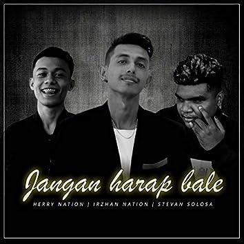 Jangan Harap Bale (feat. Irzhan Nation, Stevan Solosa)