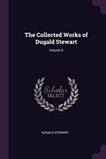 The Collected Works of Dugald Stewart; Volume 6