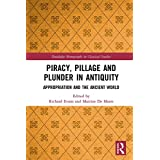 Piracy, Pillage, and Plunder in Antiquity: Appropriation and the Ancient World (Routledge Monographs in Classical Studies) (English Edition)