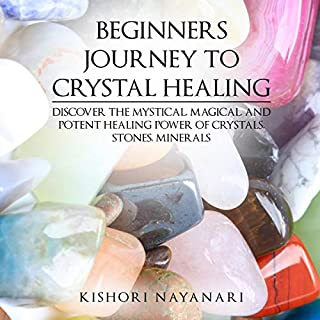 Beginners Journey to Crystal Healing: Discover the Mystical, Magical, and Potent Healing Power of Crystals, Stones, Minerals cover art
