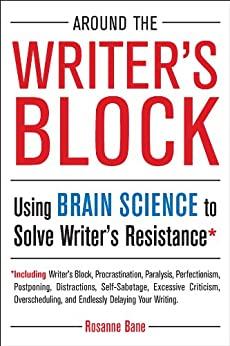 Around the Writer's Block: Using Brain Science to Solve Writer's Resistance by [Rosanne Bane]