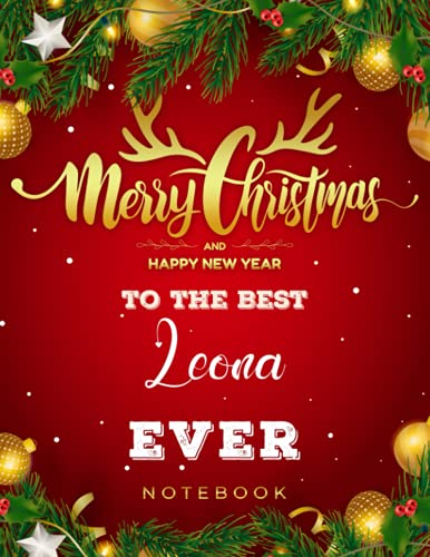 Merry Christmas and Happy New Year To The Best Leona Ever Notebook: Composition Notebook Gift for Girls, Women & Teachers Perfect for Christmas Gift With Personalized Name With XMAS Cover Design, 8.5x11 in ,110 Lined Pages.