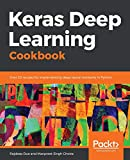 Keras Deep Learning Cookbook: Over 30 recipes for implementing deep neural networks in Python (English Edition)