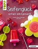 Seifenglück einfach selbstgemacht: Kreative Ideen & Rezepte mit Seife (kreativ.kompakt.)