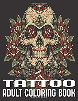 Tattoo Adult Coloring Book  A Coloring Book For Adult Relaxation With Beautiful Modern Tattoo Designs Such As Sugar Skulls Hearts ,dragon snake owl Roses and More! Tattoo Coloring Book
