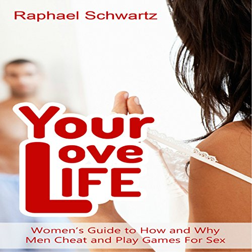Your Love Life: Women's Guide to How and Why Men Cheat and Play Games For Sex audiobook cover art
