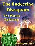 The Endocrine Disruptors: The Plastic Epidemic (English Edition)