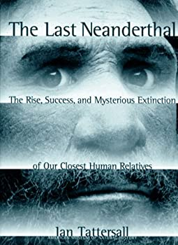 The Last Neanderthal  The Rise Success and Mysterious Extinction of Our Closest Human Relatives