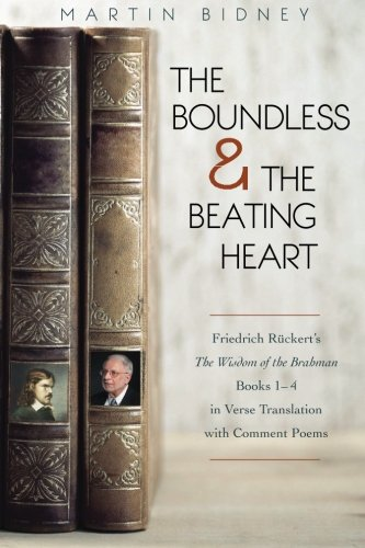 The Boundless and the Beating Heart: Friedrich Ruckert's Wisdom of the Brahman Books 1-4 (East-West Bridge Builders, Band 5)