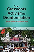 From Grassroots Activism to Disinformation: Social Media in Southeast Asia