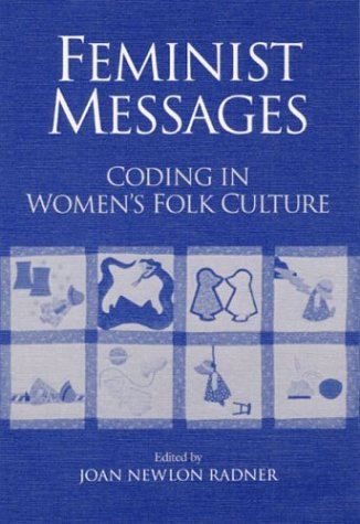 Feminist Messages: CODING IN WOMEN'S FOLK CULTURE (Publications of the American Folklore Society. New Series)